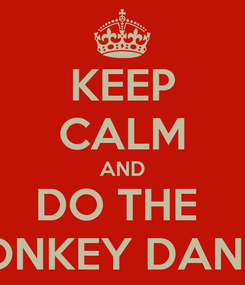 Poster: KEEP CALM AND DO THE  DONKEY DANCE