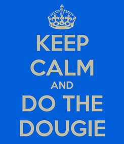 Poster: KEEP CALM AND DO THE DOUGIE