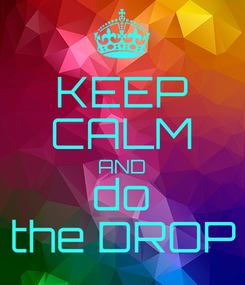 Poster: KEEP CALM AND do the DROP