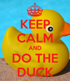 Poster: KEEP CALM AND DO THE DUCK