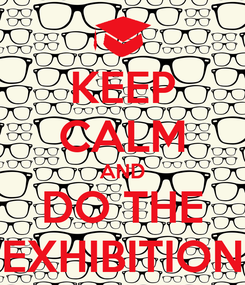 Poster: KEEP CALM AND DO THE EXHIBITION