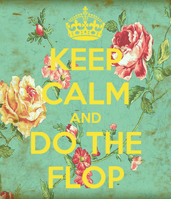 Poster: KEEP CALM AND DO THE FLOP