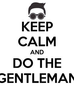 Poster: KEEP CALM AND DO THE GENTLEMAN
