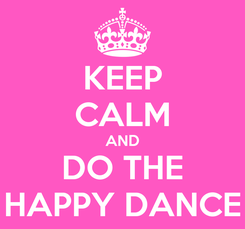 Poster: KEEP CALM AND DO THE HAPPY DANCE