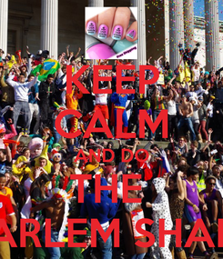 Poster: KEEP CALM AND DO THE  HARLEM SHAKE