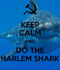 Poster: KEEP CALM AND DO THE HARLEM SHARK