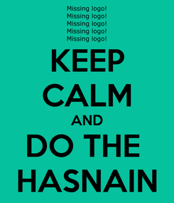 Poster: KEEP CALM AND DO THE  HASNAIN