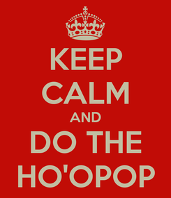 Poster: KEEP CALM AND DO THE HO'OPOP