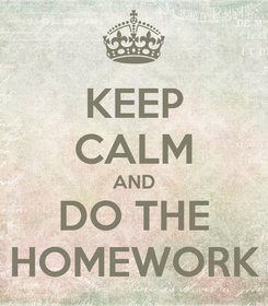 Poster: KEEP CALM AND DO THE HOMEWORK