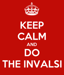 Poster: KEEP CALM AND DO THE INVALSI