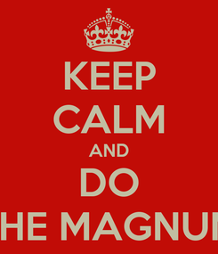 Poster: KEEP CALM AND DO THE MAGNUM