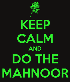 Poster: KEEP CALM AND DO THE MAHNOOR