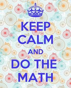 Poster: KEEP CALM AND DO THE  MATH