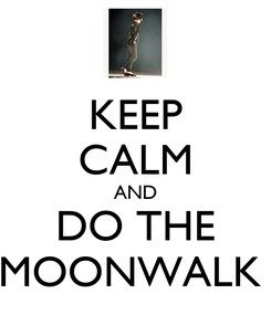 Poster: KEEP CALM AND DO THE MOONWALK