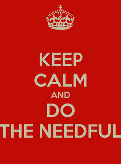 Poster: KEEP CALM AND DO THE NEEDFUL