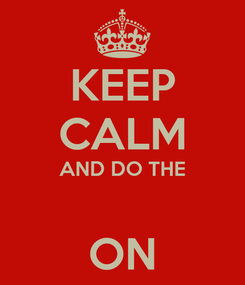 Poster: KEEP CALM AND DO THE  ON