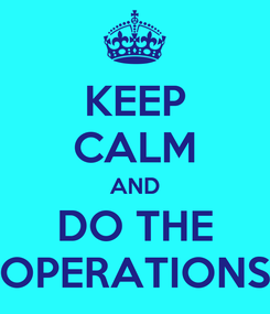 Poster: KEEP CALM AND DO THE OPERATIONS