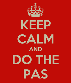 Poster: KEEP CALM AND DO THE PAS