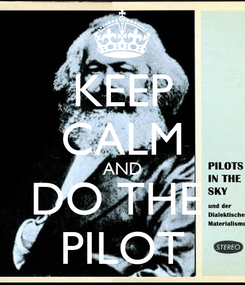 Poster: KEEP CALM AND DO THE  PILOT