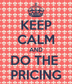 Poster: KEEP CALM AND DO THE  PRICING