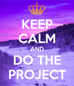 Poster: KEEP CALM AND DO THE PROJECT