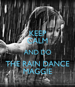Poster: KEEP CALM AND DO THE RAIN DANCE MAGGIE