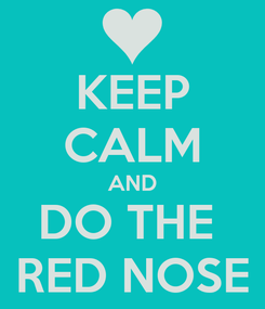 Poster: KEEP CALM AND DO THE  RED NOSE