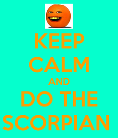 Poster: KEEP CALM AND DO THE SCORPIAN