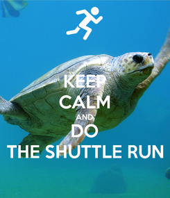 Poster: KEEP CALM AND DO THE SHUTTLE RUN
