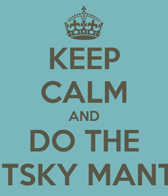 Poster: KEEP CALM AND DO THE SMITSKY MANTRA