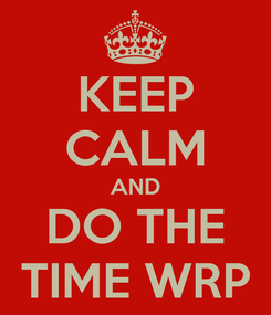 Poster: KEEP CALM AND DO THE TIME WRP