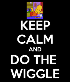 Poster: KEEP CALM AND DO THE  WIGGLE