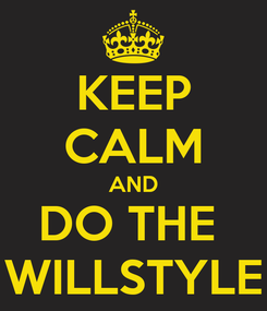 Poster: KEEP CALM AND DO THE  WILLSTYLE