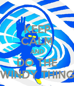 Poster: KEEP CALM AND DO THE WINDY THING
