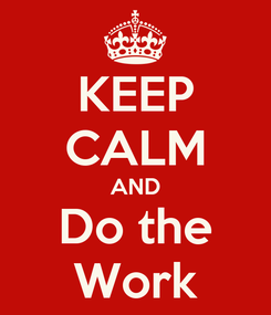 Poster: KEEP CALM AND Do the Work
