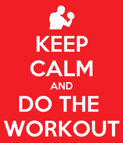 Poster: KEEP CALM AND DO THE  WORKOUT