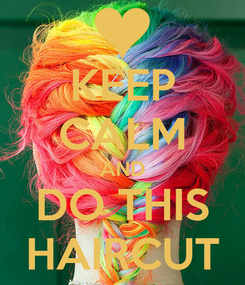 Poster: KEEP CALM AND DO THIS HAIRCUT