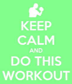 Poster: KEEP CALM AND DO THIS WORKOUT