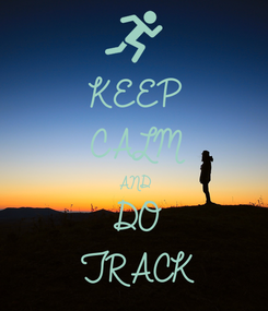 Poster: KEEP CALM AND DO TRACK