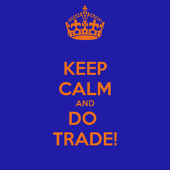 Poster: KEEP CALM AND DO  TRADE!