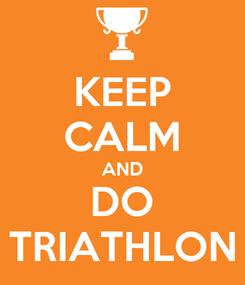 Poster: KEEP CALM AND DO TRIATHLON