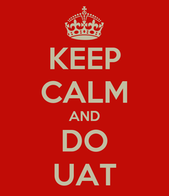 Poster: KEEP CALM AND DO UAT