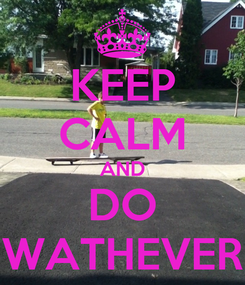 Poster: KEEP CALM AND DO WATHEVER
