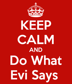 Poster: KEEP CALM AND Do What Evi Says