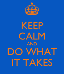 Poster: KEEP CALM AND DO WHAT IT TAKES
