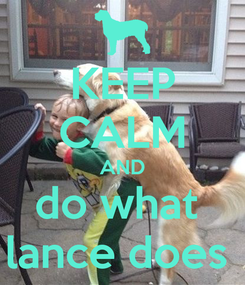 Poster: KEEP CALM AND do what  lance does