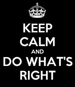 Poster: KEEP CALM AND DO WHAT'S RIGHT