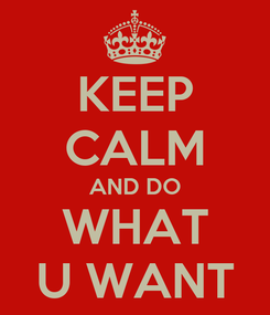 Poster: KEEP CALM AND DO WHAT U WANT