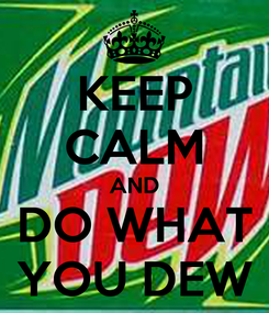 Poster: KEEP CALM AND DO WHAT YOU DEW