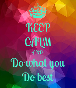 Poster: KEEP CALM AND Do what you Do best